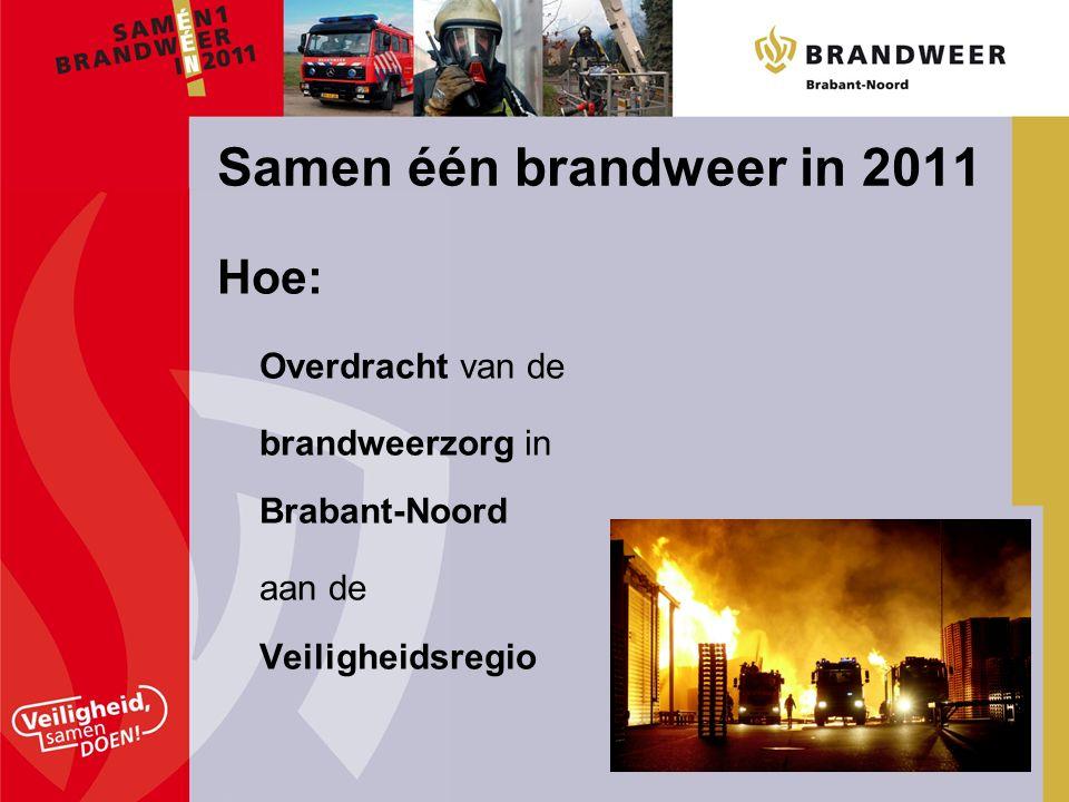 Hoe: Overdracht van de brandweerzorg in Brabant-Noord aan de Veiligheidsregio Samen één brandweer in 2011