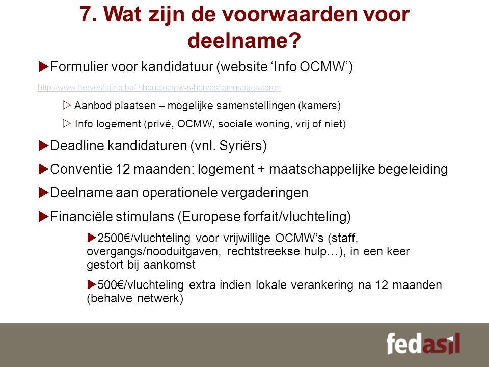 7. Wat zijn de voorwaarden voor deelname?  Formulier voor kandidatuur (website 'Info OCMW') http://www.hervestiging.be/inhoud/ocmw-s-hervestigingsope