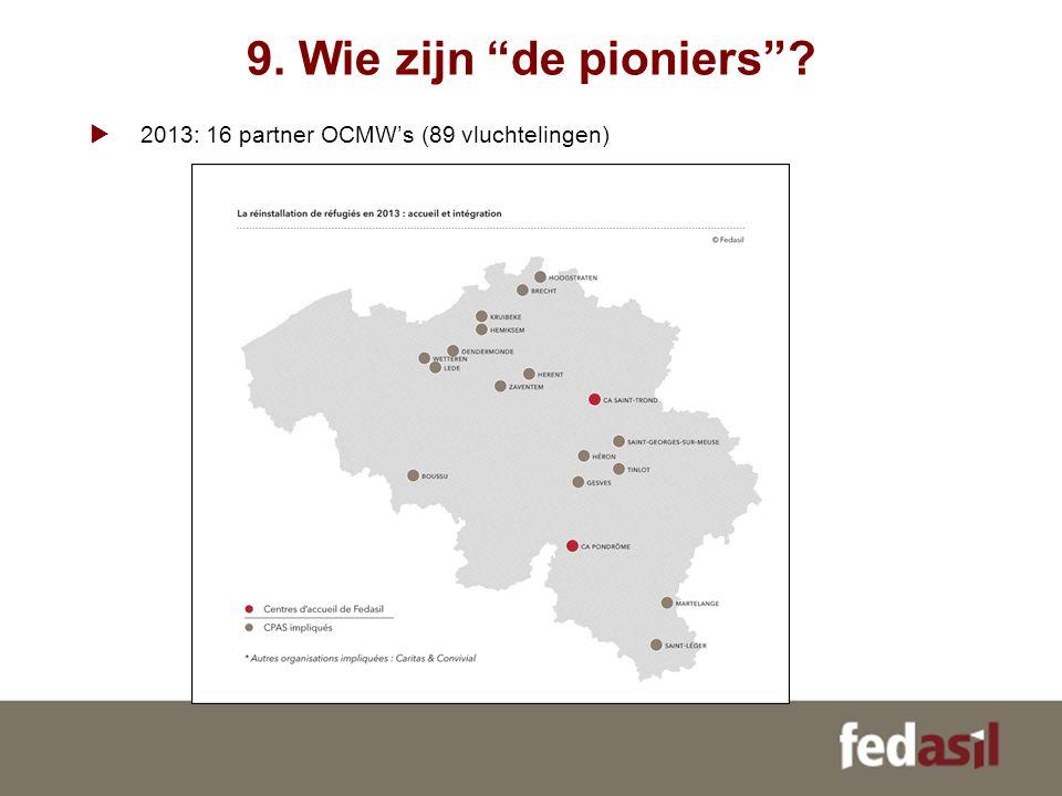"""9. Wie zijn """"de pioniers""""?  2013: 16 partner OCMW's (89 vluchtelingen)"""