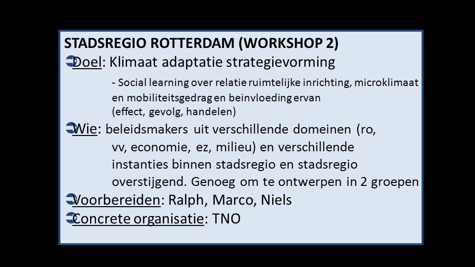 STADSREGIO ROTTERDAM (WORKSHOP 2)  Doel: Klimaat adaptatie strategievorming - Social learning over relatie ruimtelijke inrichting, microklimaat en mo