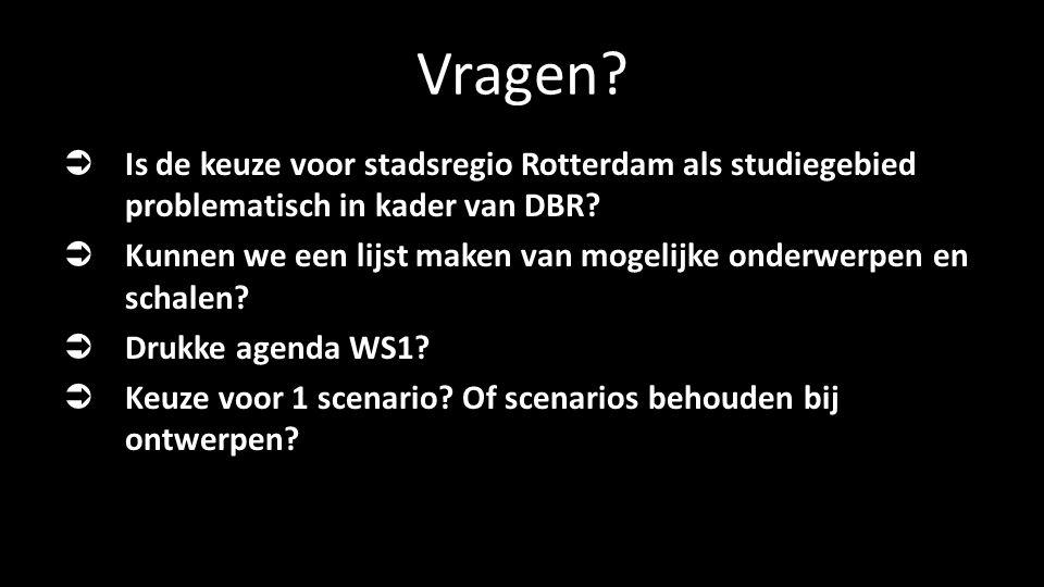 Vragen?  Is de keuze voor stadsregio Rotterdam als studiegebied problematisch in kader van DBR?  Kunnen we een lijst maken van mogelijke onderwerpen