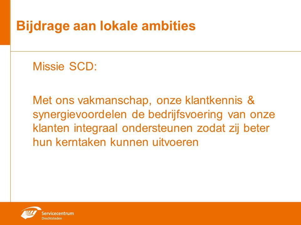 Bijdrage aan lokale ambities Missie SCD: Met ons vakmanschap, onze klantkennis & synergievoordelen de bedrijfsvoering van onze klanten integraal ondersteunen zodat zij beter hun kerntaken kunnen uitvoeren