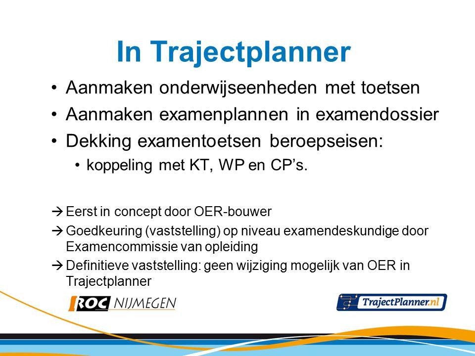 Aanmaken onderwijseenheden met toetsen Aanmaken examenplannen in examendossier Dekking examentoetsen beroepseisen: koppeling met KT, WP en CP's.  Eer