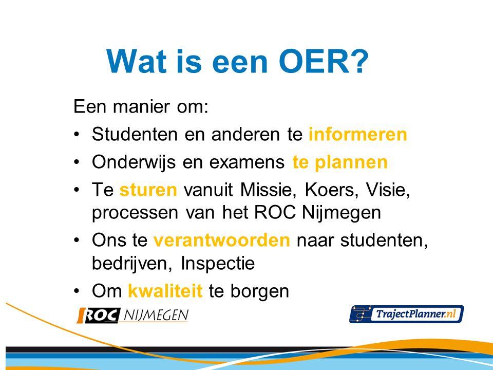 Wat is een OER? Een manier om: Studenten en anderen te informeren Onderwijs en examens te plannen Te sturen vanuit Missie, Koers, Visie, processen van