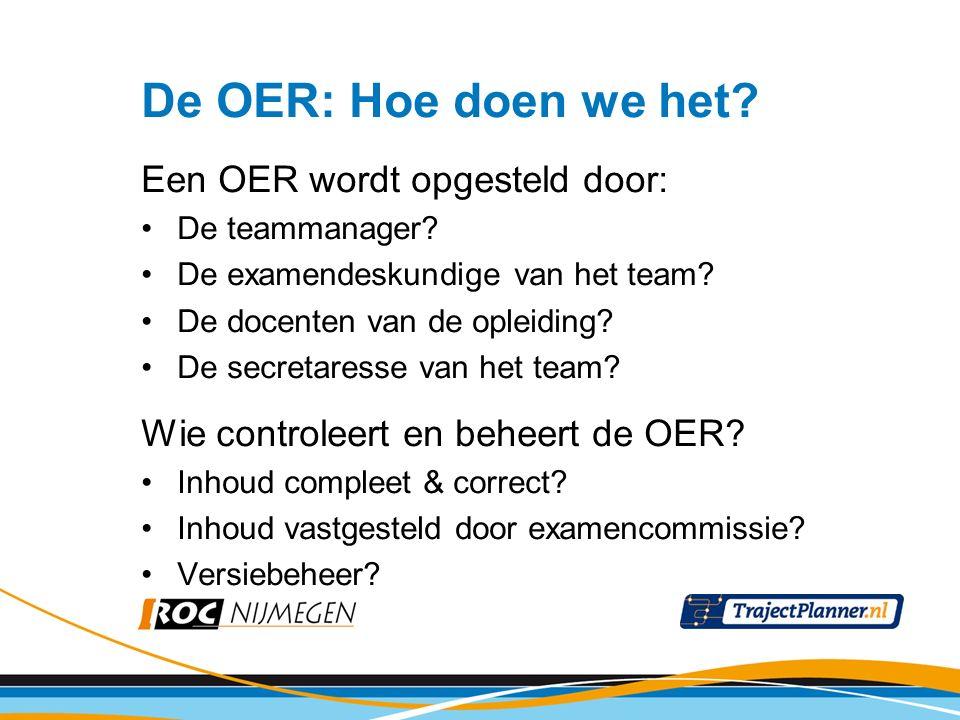 De OER: Hoe doen we het? Een OER wordt opgesteld door: De teammanager? De examendeskundige van het team? De docenten van de opleiding? De secretaresse