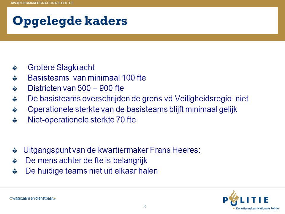 GELDERLAND_ZUID KWARTIERMAKERS NATIONALE POLITIE 3 Grotere Slagkracht Basisteams van minimaal 100 fte Districten van 500 – 900 fte De basisteams overs