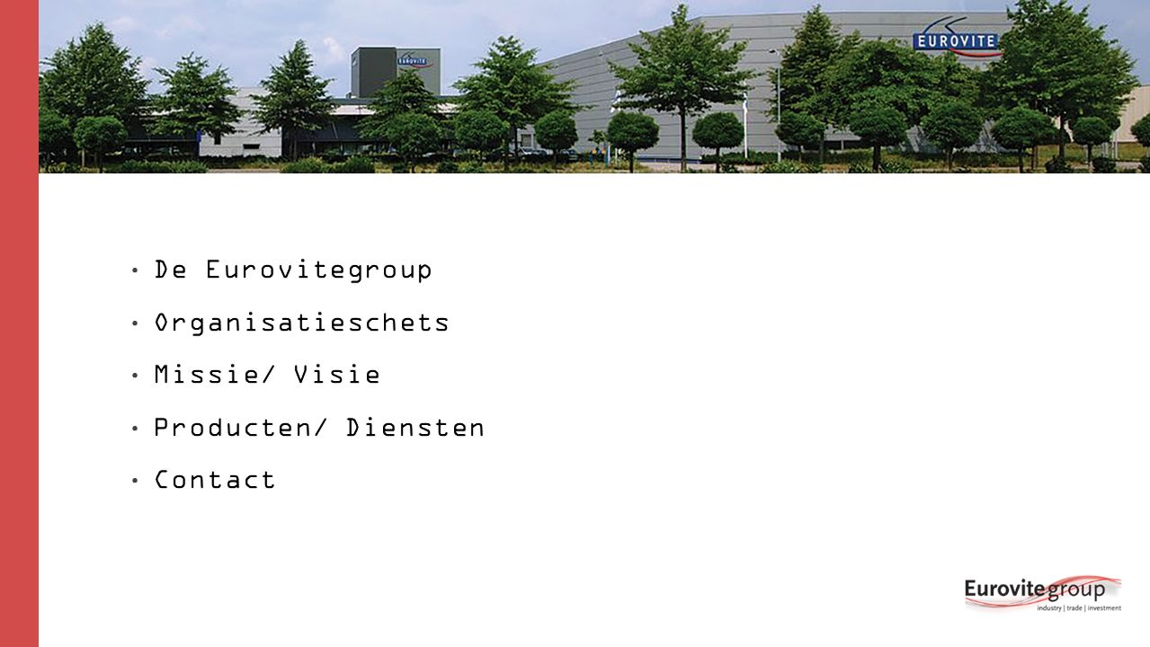 De Eurovitegroup De Eurovitegroup is zowel importeur, fabrikant als investeerder.