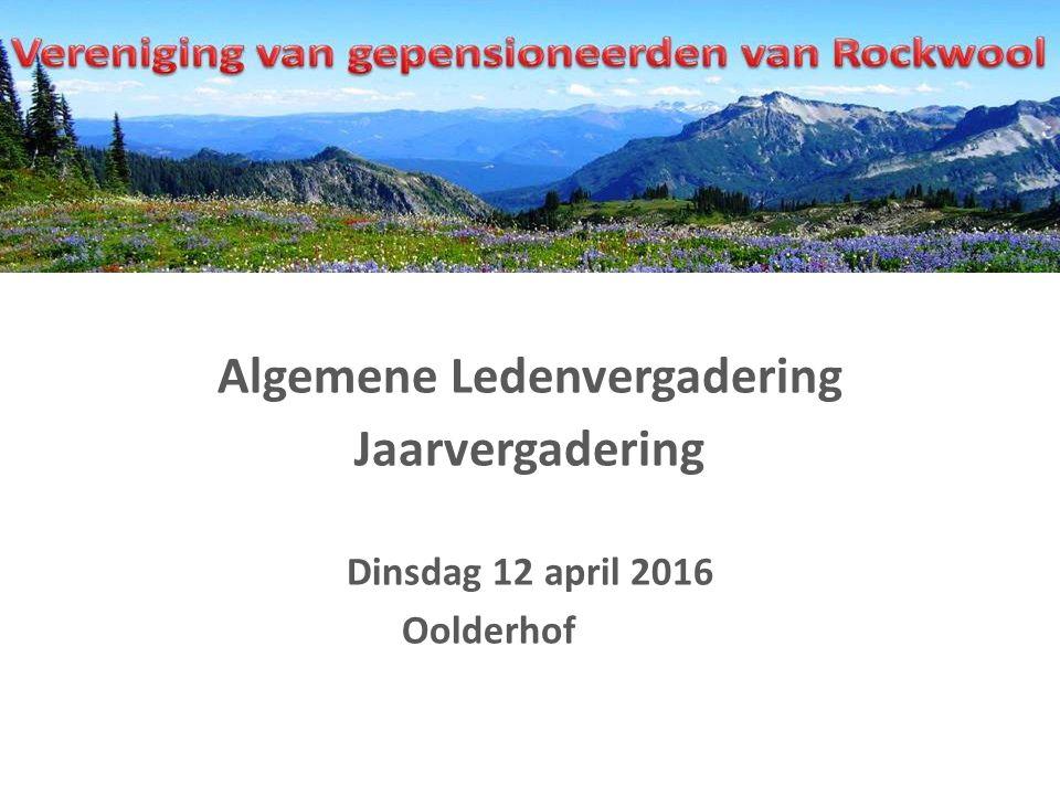 Algemene Ledenvergadering Jaarvergadering Dinsdag 12 april 2016 Oolderhof