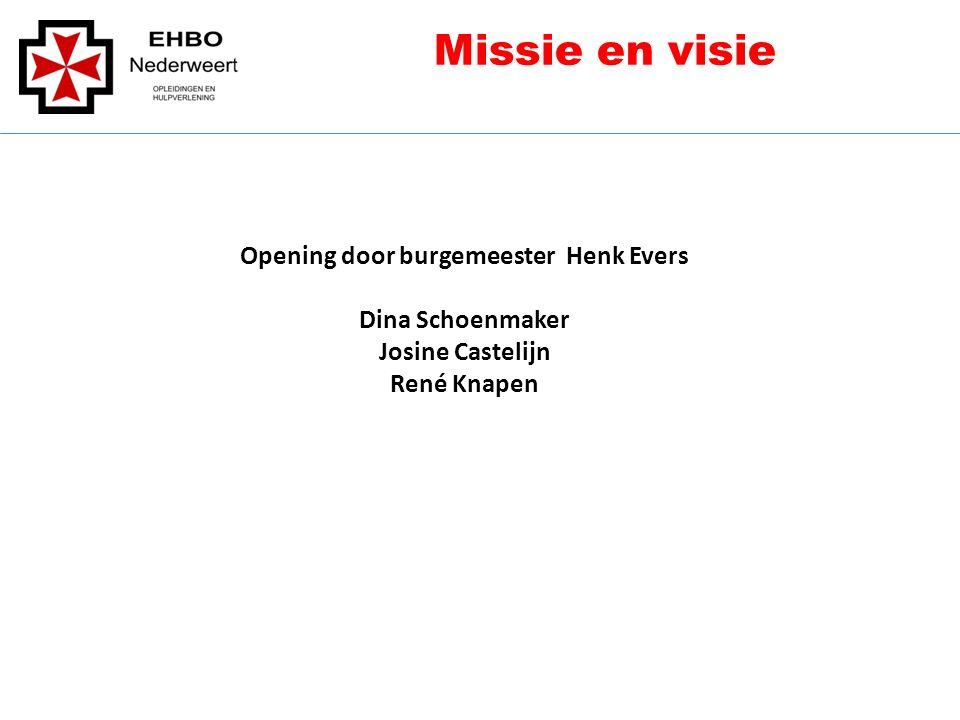 Opening door burgemeester Henk Evers Dina Schoenmaker Josine Castelijn René Knapen Missie en visie