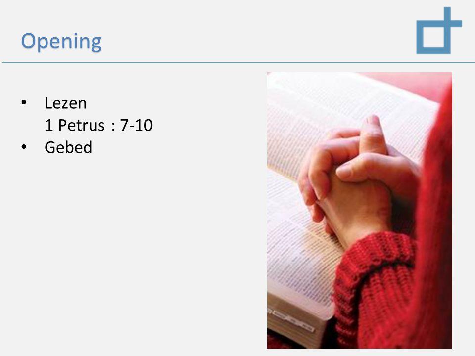 Opening Lezen 1 Petrus : 7-10 Gebed