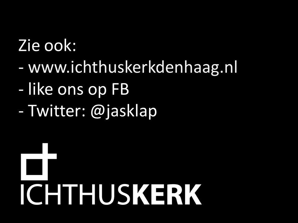 Zie ook: - www.ichthuskerkdenhaag.nl - like ons op FB - Twitter: @jasklap