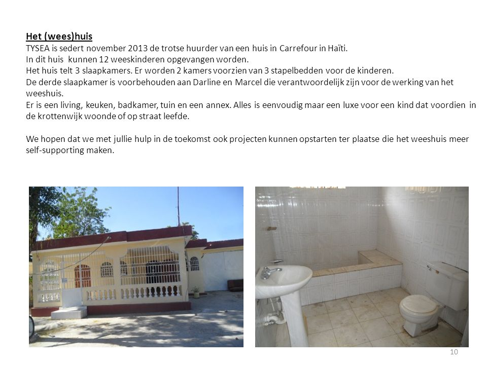 Het (wees)huis TYSEA is sedert november 2013 de trotse huurder van een huis in Carrefour in Haïti.