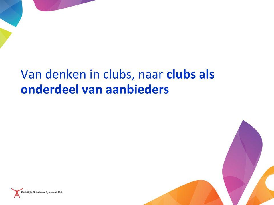 Van denken in clubs, naar clubs als onderdeel van aanbieders