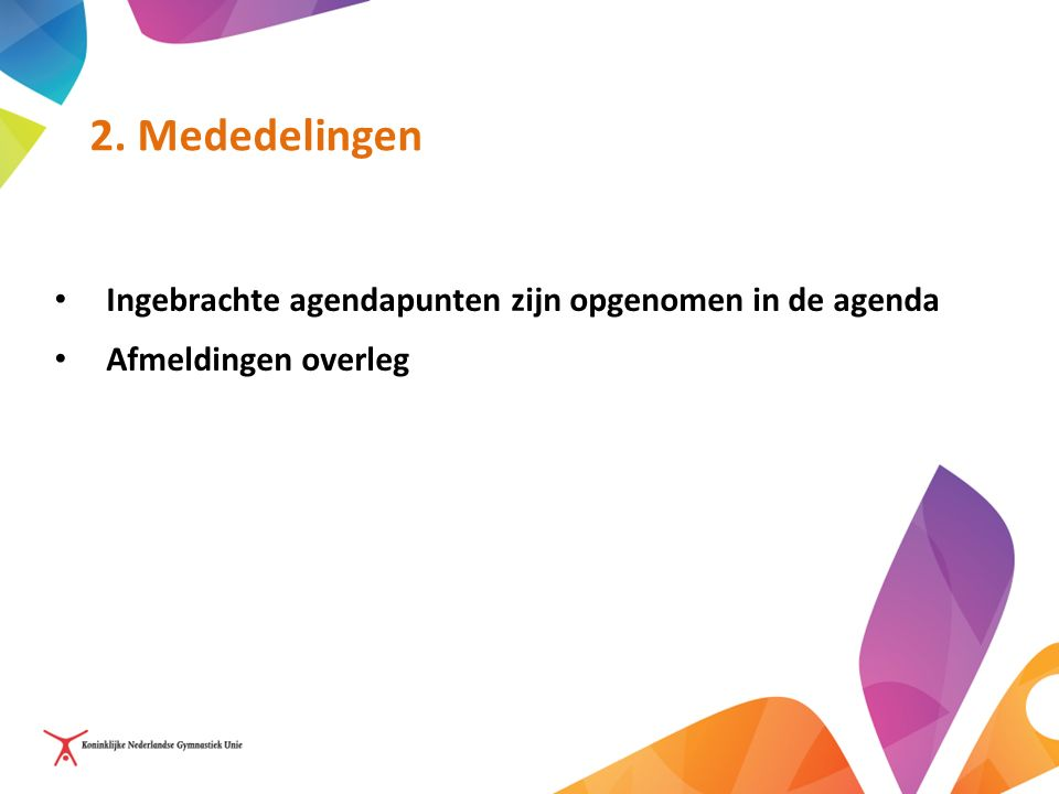 2. Mededelingen Ingebrachte agendapunten zijn opgenomen in de agenda Afmeldingen overleg