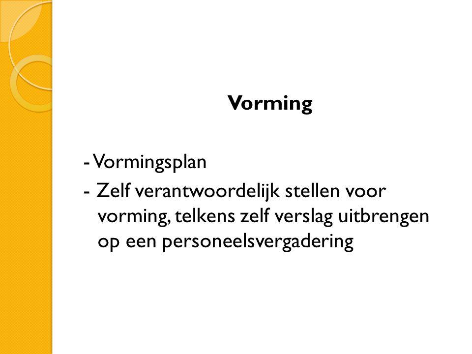 Vorming - Vormingsplan - Zelf verantwoordelijk stellen voor vorming, telkens zelf verslag uitbrengen op een personeelsvergadering