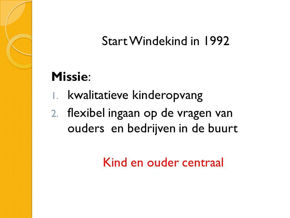 Start Windekind in 1992 Missie: 1. kwalitatieve kinderopvang 2.