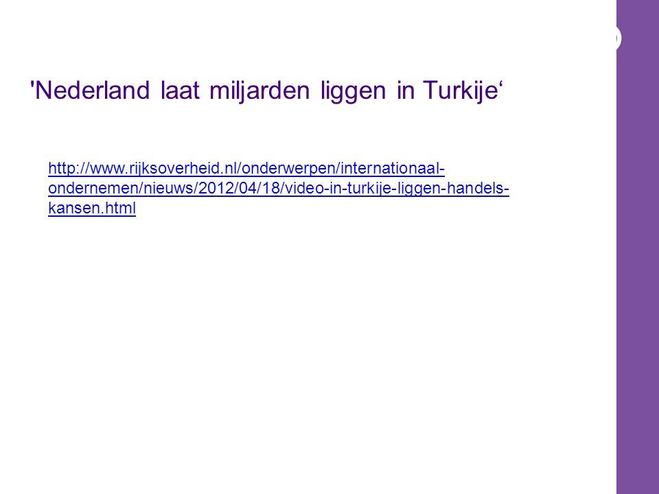 Nederland laat miljarden liggen in Turkije' http://www.rijksoverheid.nl/onderwerpen/internationaal- ondernemen/nieuws/2012/04/18/video-in-turkije-liggen-handels- kansen.html