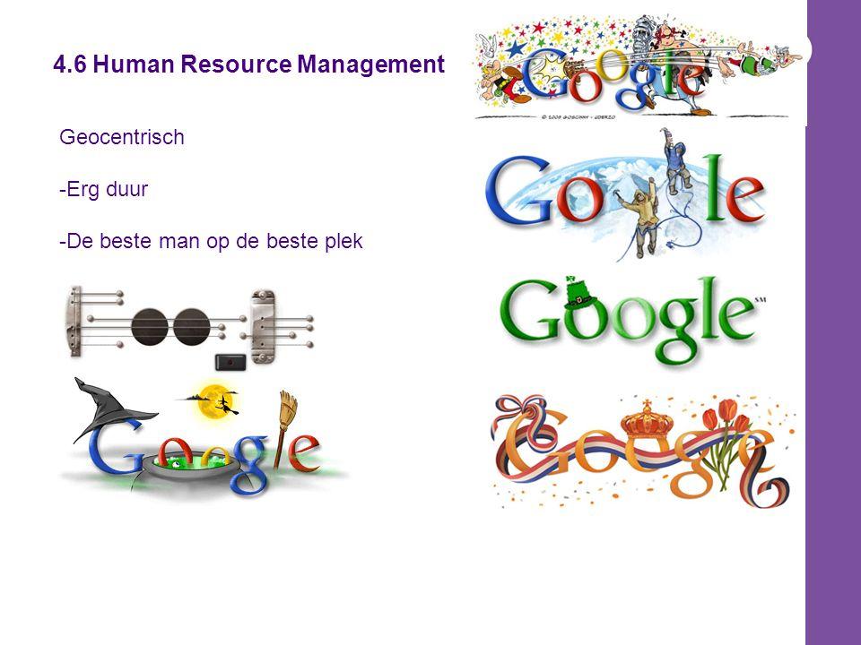 4.6 Human Resource Management Geocentrisch -Erg duur -De beste man op de beste plek