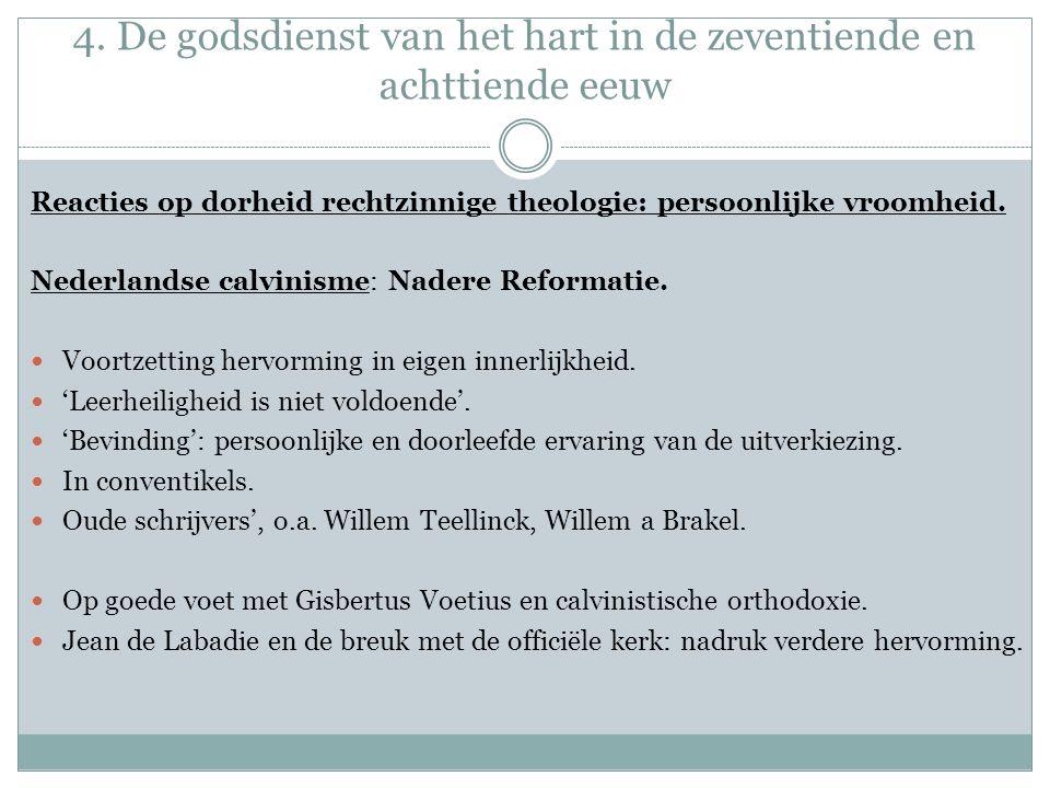 4. De godsdienst van het hart in de zeventiende en achttiende eeuw Reacties op dorheid rechtzinnige theologie: persoonlijke vroomheid. Nederlandse cal