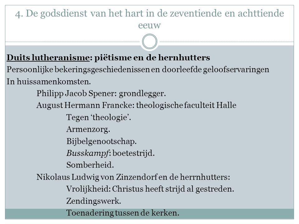 4. De godsdienst van het hart in de zeventiende en achttiende eeuw Duits lutheranisme: piëtisme en de hernhutters Persoonlijke bekeringsgeschiedenisse