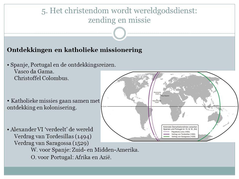 5. Het christendom wordt wereldgodsdienst: zending en missie Ontdekkingen en katholieke missionering Spanje, Portugal en de ontdekkingsreizen. Vasco d