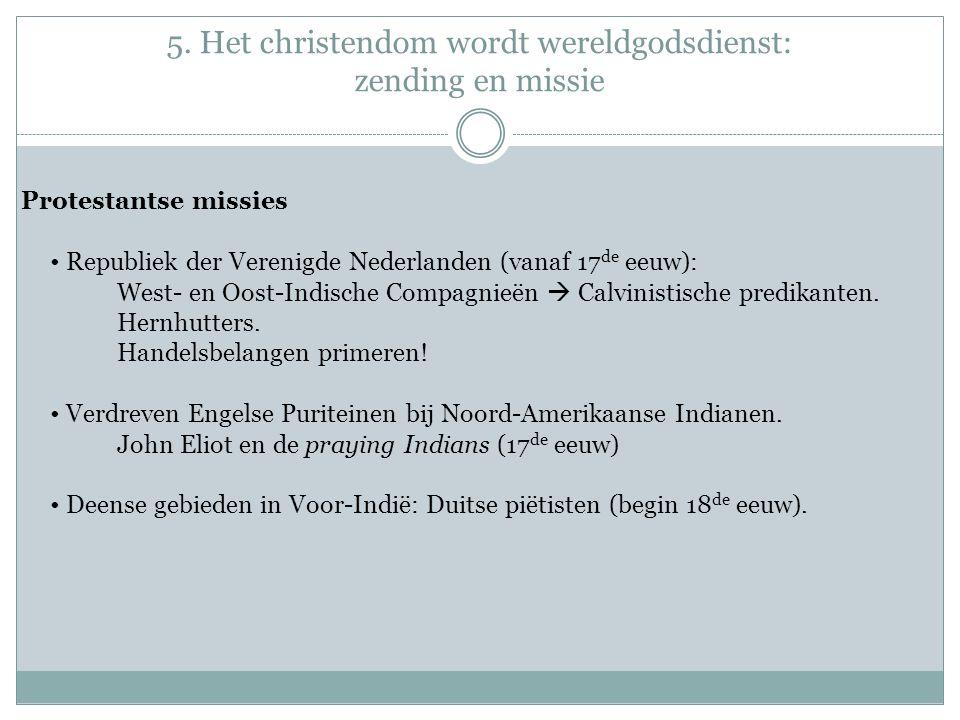 5. Het christendom wordt wereldgodsdienst: zending en missie Protestantse missies Republiek der Verenigde Nederlanden (vanaf 17 de eeuw): West- en Oos