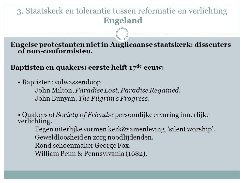 3. Staatskerk en tolerantie tussen reformatie en verlichting Engeland Engelse protestanten niet in Anglicaanse staatskerk: dissenters of non-conformis