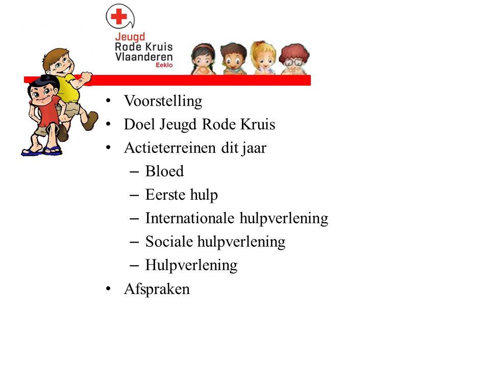 Voorstelling Doel Jeugd Rode Kruis Actieterreinen dit jaar –Bloed –Eerste hulp –Internationale hulpverlening –Sociale hulpverlening –Hulpverlening Afs
