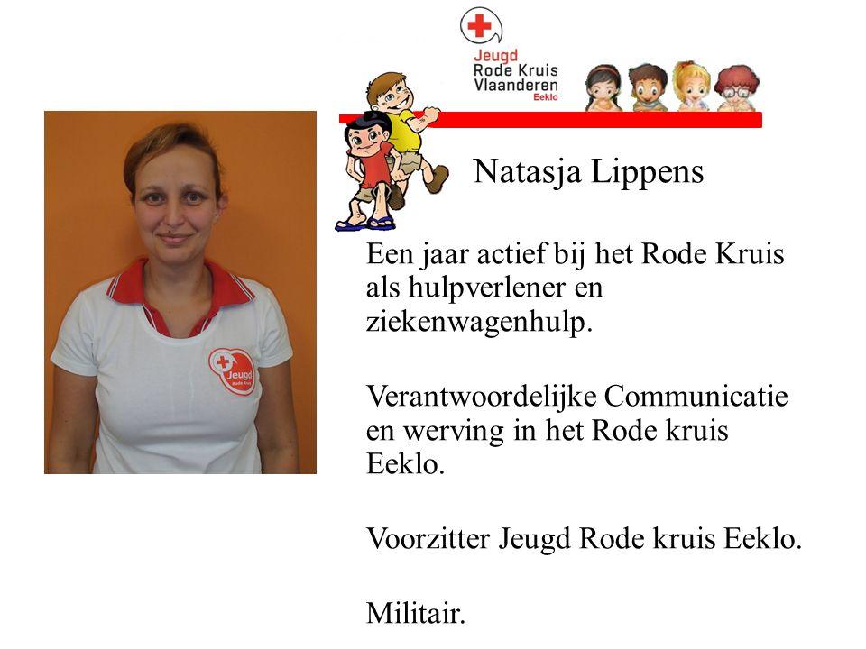 Natasja Lippens Een jaar actief bij het Rode Kruis als hulpverlener en ziekenwagenhulp. Verantwoordelijke Communicatie en werving in het Rode kruis Ee