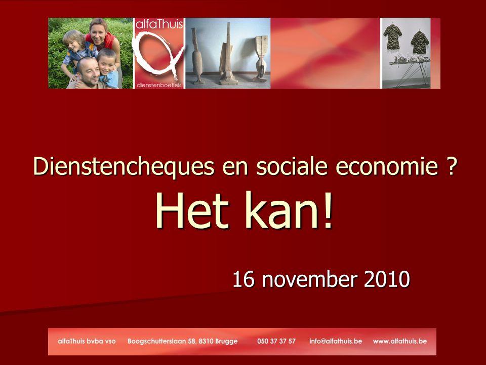 Dienstencheques en sociale economie ? Het kan! 16 november 2010