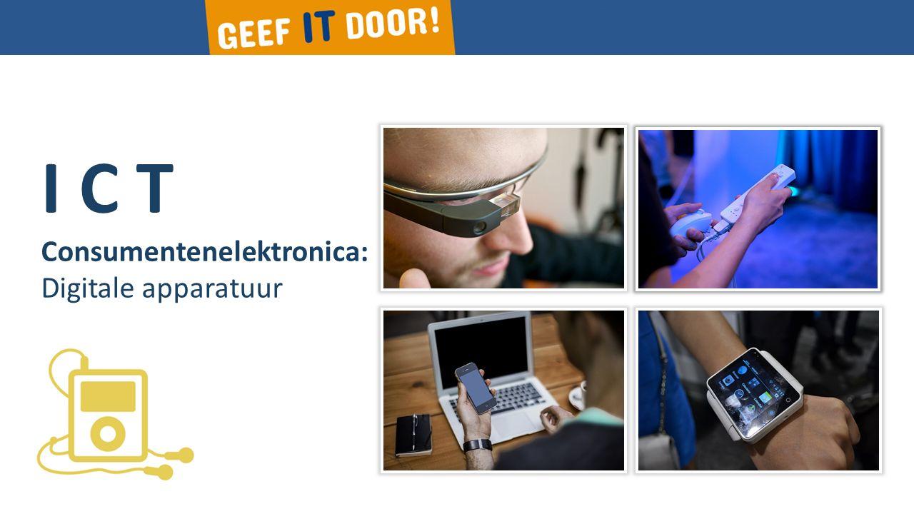 I C T Consumentenelektronica: Digitale apparatuur