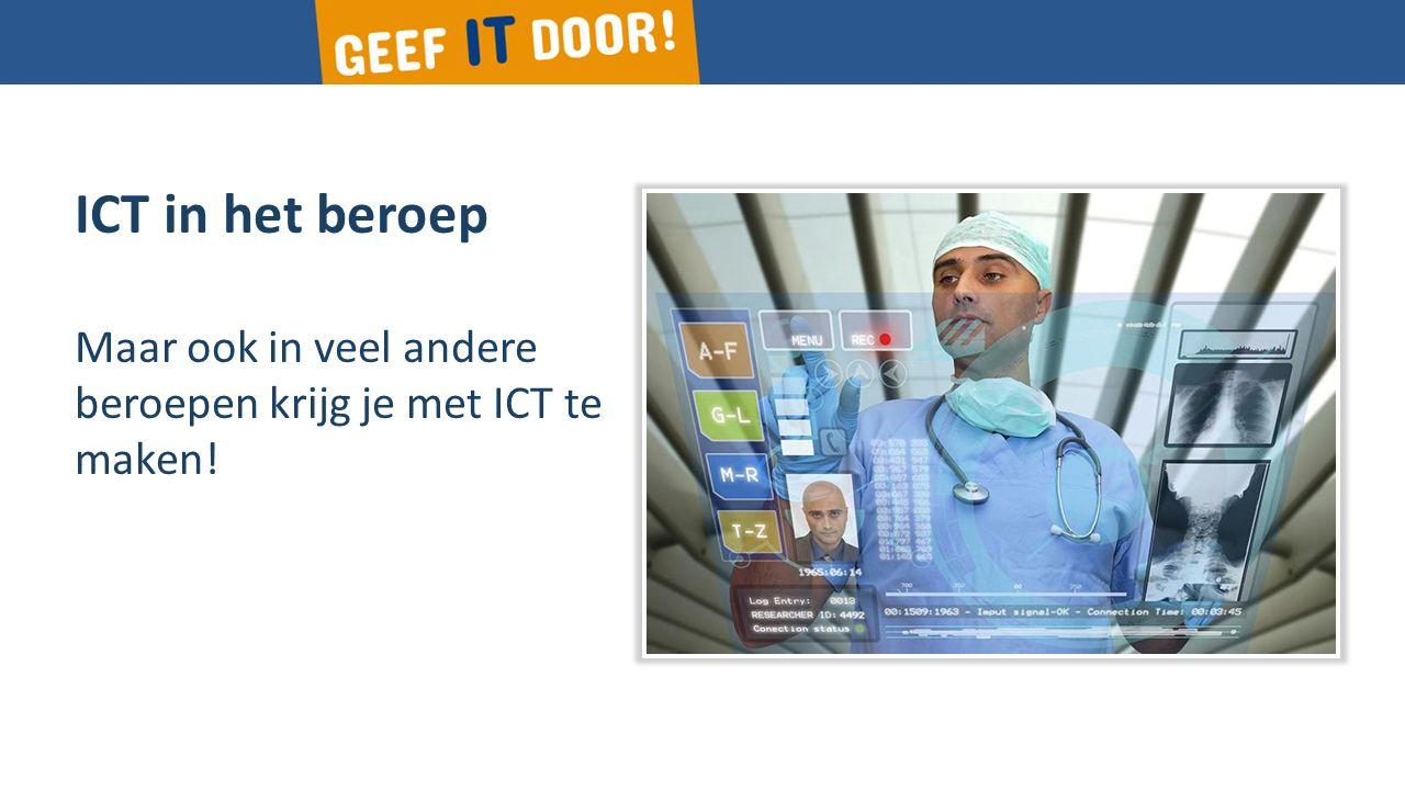 ICT in het beroep Maar ook in veel andere beroepen krijg je met ICT te maken!