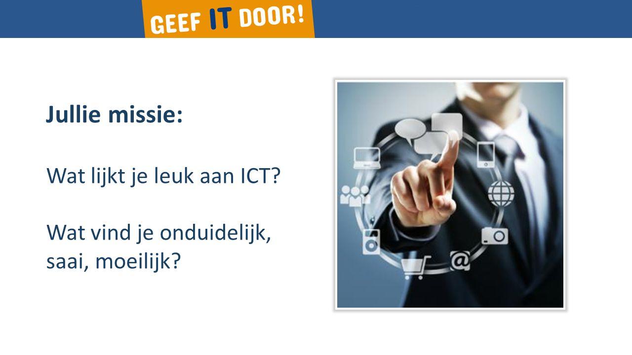 Jullie missie: Wat lijkt je leuk aan ICT? Wat vind je onduidelijk, saai, moeilijk?