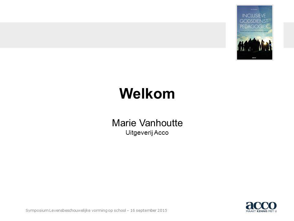 BOEKHANDEL UITGEVERIJ DRUKKERIJ Symposium Levensbeschouwelijke vorming op school – 16 september 2015 Welkom Marie Vanhoutte Uitgeverij Acco