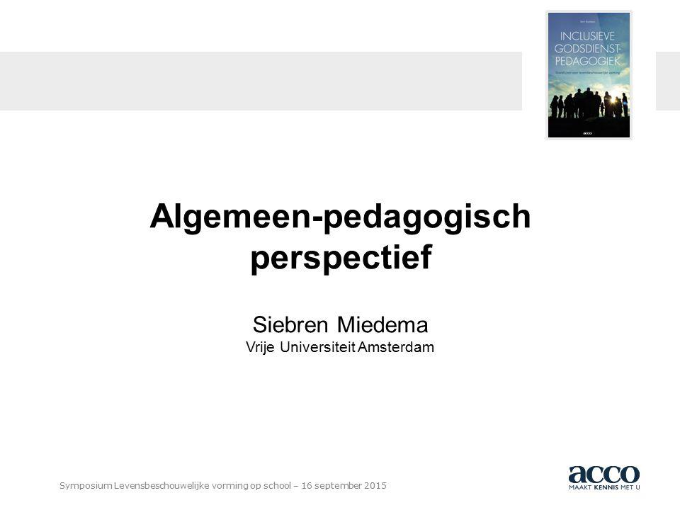 BOEKHANDEL UITGEVERIJ DRUKKERIJ Symposium Levensbeschouwelijke vorming op school – 16 september 2015 Algemeen-pedagogisch perspectief Siebren Miedema Vrije Universiteit Amsterdam