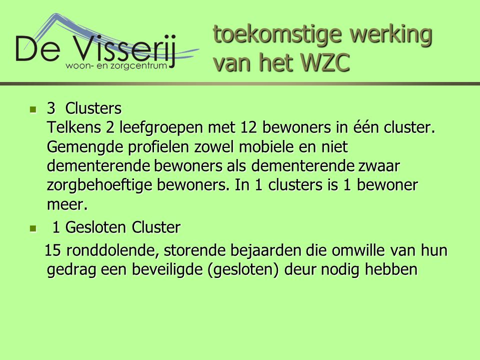 toekomstige werking van het WZC 3 Clusters Telkens 2 leefgroepen met 12 bewoners in één cluster.