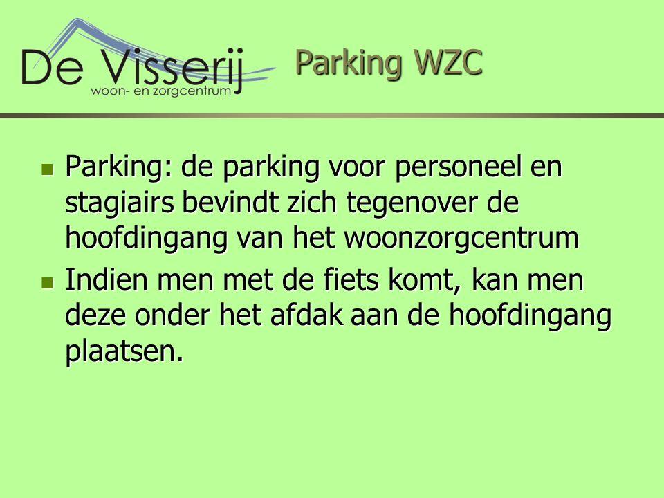 Parking WZC Parking: de parking voor personeel en stagiairs bevindt zich tegenover de hoofdingang van het woonzorgcentrum Parking: de parking voor personeel en stagiairs bevindt zich tegenover de hoofdingang van het woonzorgcentrum Indien men met de fiets komt, kan men deze onder het afdak aan de hoofdingang plaatsen.