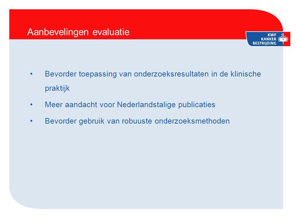 Aanbevelingen evaluatie Bevorder toepassing van onderzoeksresultaten in de klinische praktijk Meer aandacht voor Nederlandstalige publicaties Bevorder gebruik van robuuste onderzoeksmethoden