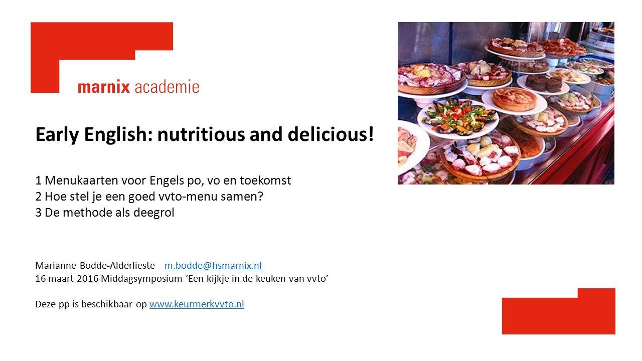 Early English: nutritious and delicious! 1 Menukaarten voor Engels po, vo en toekomst 2 Hoe stel je een goed vvto-menu samen? 3 De methode als deegrol