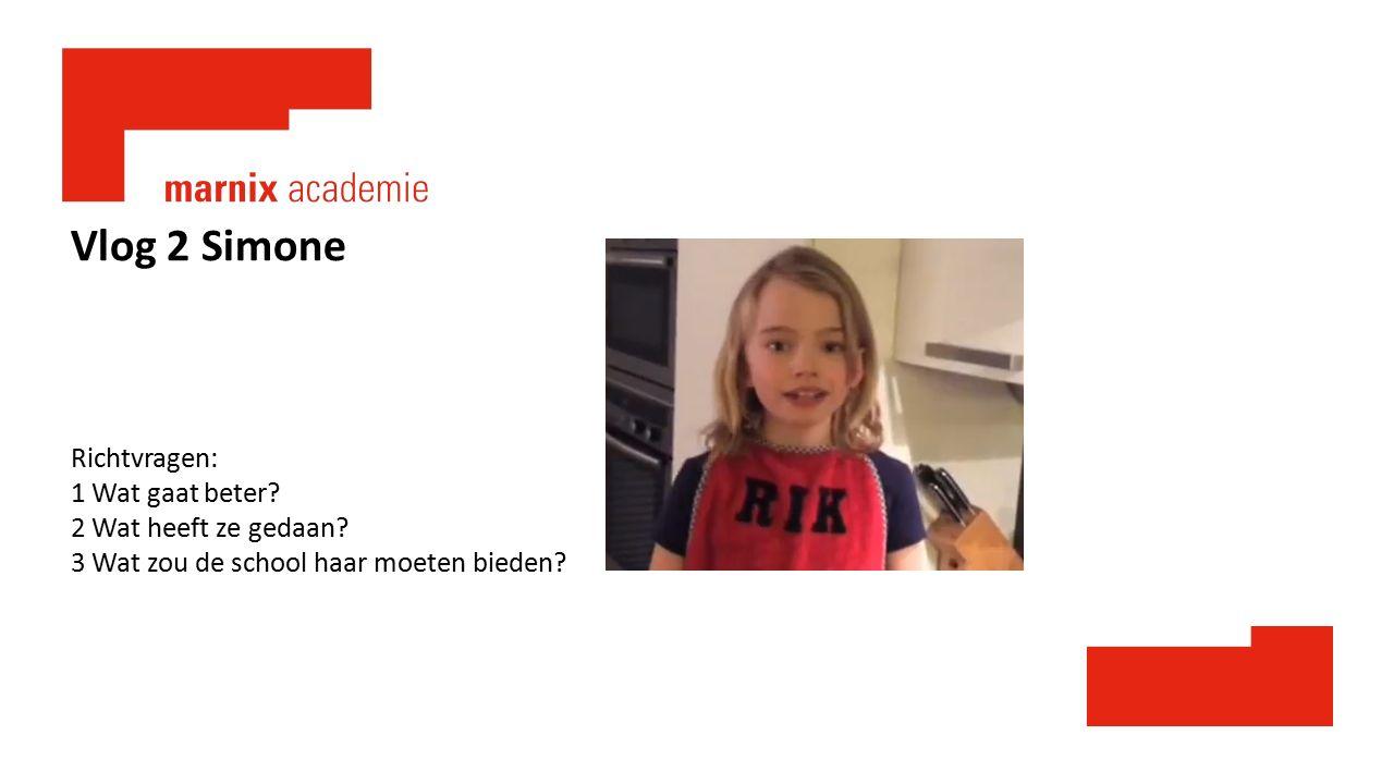 Vlog 2 Simone Richtvragen: 1 Wat gaat beter? 2 Wat heeft ze gedaan? 3 Wat zou de school haar moeten bieden?
