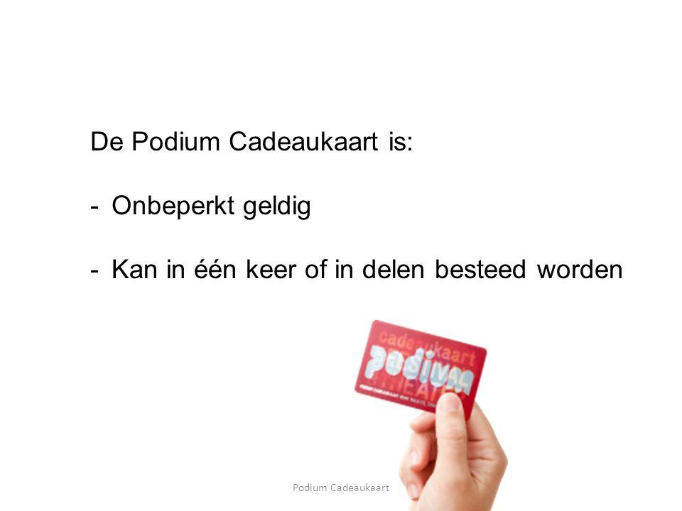 Podium Cadeaukaart De Podium Cadeaukaart is: -Onbeperkt geldig -Kan in één keer of in delen besteed worden