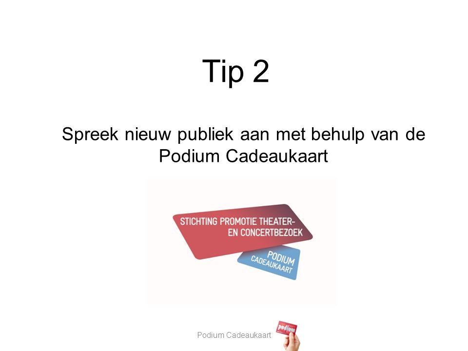 Podium Cadeaukaart Tip 2 Spreek nieuw publiek aan met behulp van de Podium Cadeaukaart