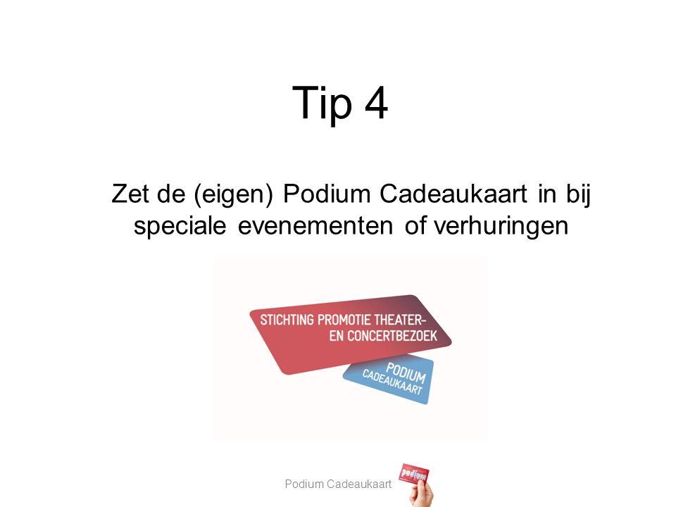 Podium Cadeaukaart Tip 4 Zet de (eigen) Podium Cadeaukaart in bij speciale evenementen of verhuringen