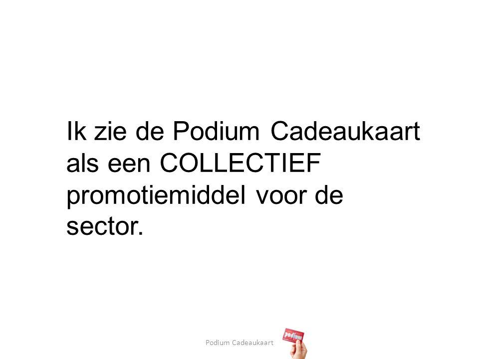 Podium Cadeaukaart Ik zie de Podium Cadeaukaart als een COLLECTIEF promotiemiddel voor de sector.