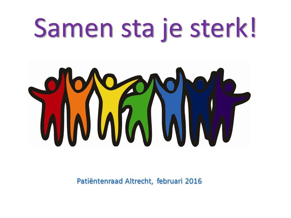 Samen sta je sterk! Patiëntenraad Altrecht, februari 2016