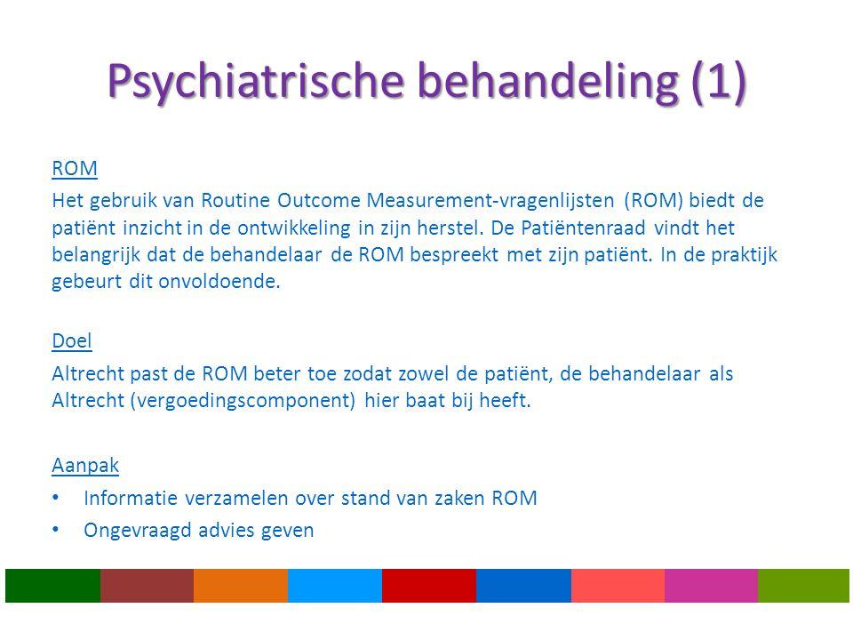 Psychiatrische behandeling (1) ROM Het gebruik van Routine Outcome Measurement-vragenlijsten (ROM) biedt de patiënt inzicht in de ontwikkeling in zijn herstel.