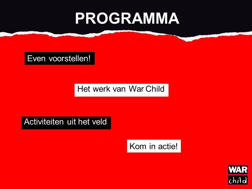 PROGRAMMA Even voorstellen! Het werk van War Child Activiteiten uit het veld Kom in actie!