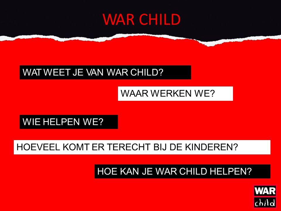 WAR CHILD WAT WEET JE VAN WAR CHILD. WAAR WERKEN WE.