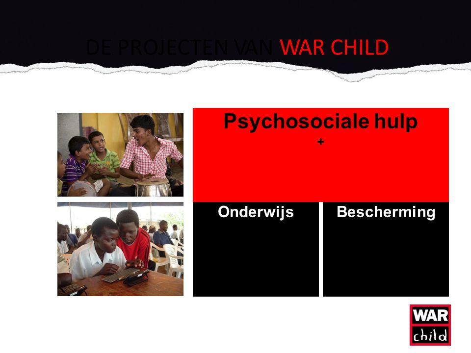DE PROJECTEN VAN WAR CHILD Psychosociale hulp + OnderwijsBescherming