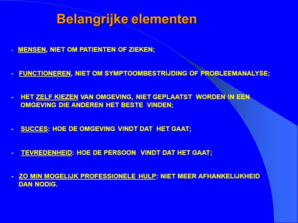 Belangrijke elementen - MENSEN, NIET OM PATIENTEN OF ZIEKEN; - FUNCTIONEREN, NIET OM SYMPTOOMBESTRIJDING OF PROBLEEMANALYSE; - HET ZELF KIEZEN VAN OMG
